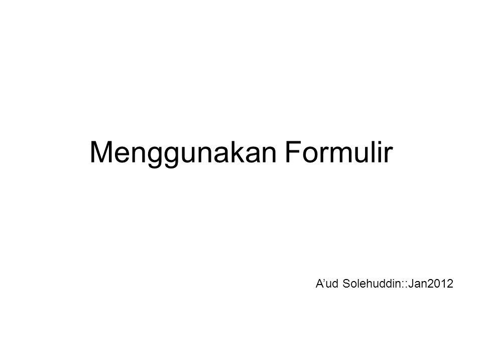 Menggunakan Formulir A'ud Solehuddin::Jan2012