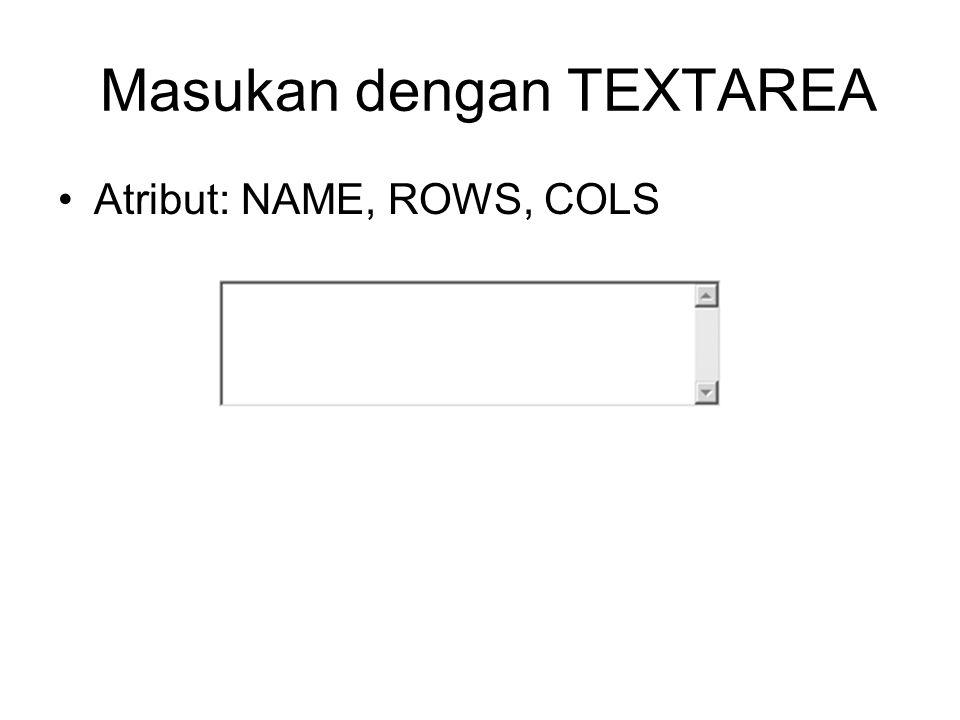Masukan dengan TEXTAREA Atribut: NAME, ROWS, COLS