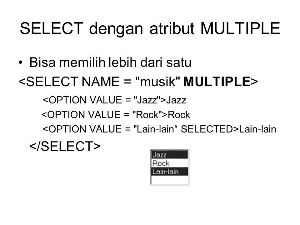 SELECT dengan atribut MULTIPLE Bisa memilih lebih dari satu Jazz Rock Lain-lain