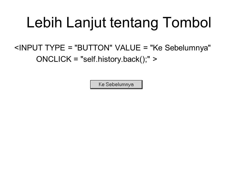 Lebih Lanjut tentang Tombol <INPUT TYPE = BUTTON VALUE = Ke Sebelumnya ONCLICK = self.history.back(); >