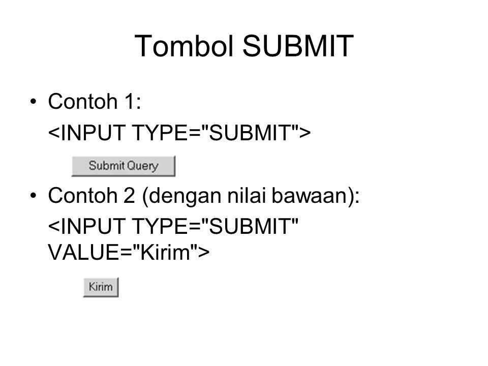 Tombol SUBMIT Contoh 1: Contoh 2 (dengan nilai bawaan):