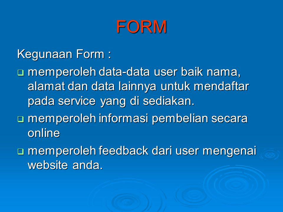 FORM Kegunaan Form :  memperoleh data-data user baik nama, alamat dan data lainnya untuk mendaftar pada service yang di sediakan.  memperoleh inform
