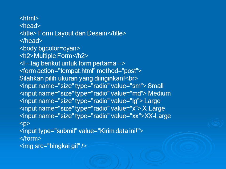 Form Layout dan Desain Multiple Form Silahkan pilih ukuran yang diinginkan! Small Medium Large X-Large XX-Large