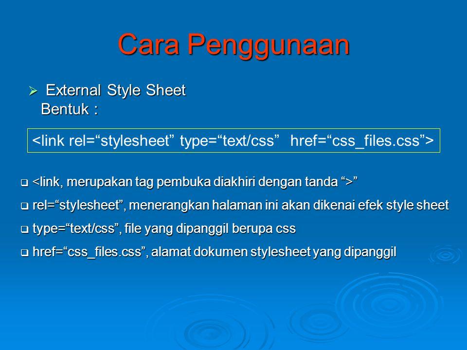 """Cara Penggunaan  External Style Sheet Bentuk : Bentuk :  """"  rel=""""stylesheet"""", menerangkan halaman ini akan dikenai efek style sheet  type=""""text/cs"""
