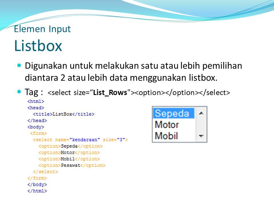 Digunakan untuk melakukan satu atau lebih pemilihan diantara 2 atau lebih data menggunakan listbox.