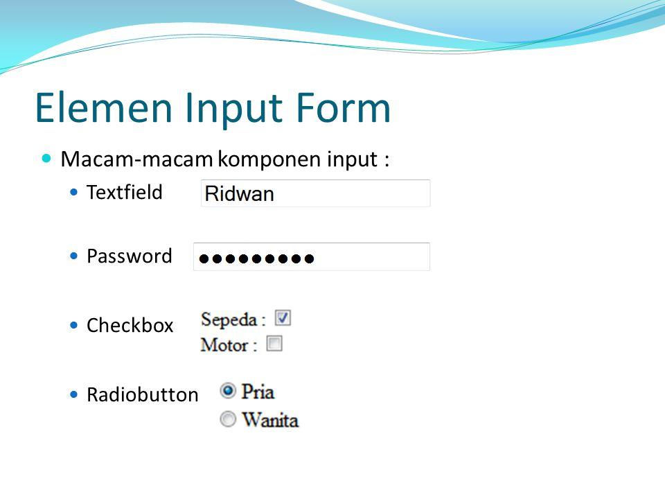 Elemen Input Form Macam‐macam komponen input : Textfield Password Checkbox Radiobutton
