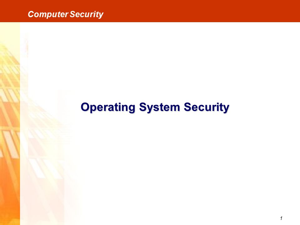 1 Computer Security Operating System Security