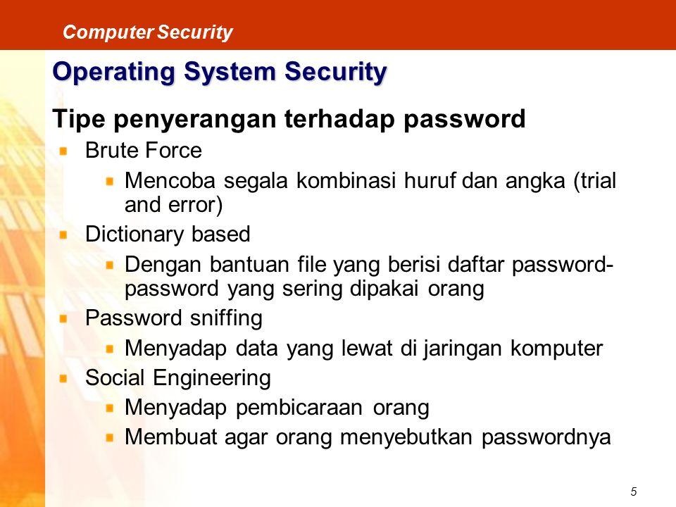 6 Computer Security Operating System Security Petunjuk Proteksi Dengan Password Jangan biarkan user/account tanpa password Jangan biarkan password awal yang berasal dari sistem operasi Jangan menuliskan password Jangan mengetik password, selagi diawasi Jangan mengirim password secara online Segera ubah bila password kita bocor Jangan menggunakan password sebelumnya