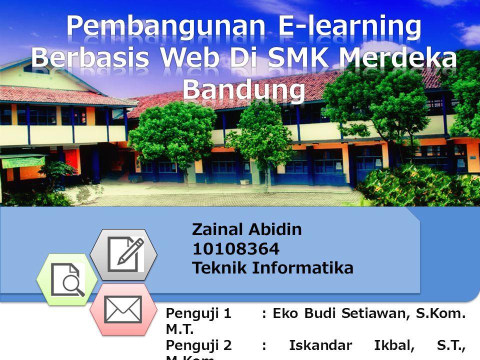 Zainal Abidin 10108364 Teknik Informatika Penguji 1: Eko Budi Setiawan, S.Kom. M.T. Penguji 2: Iskandar Ikbal, S.T., M.Kom. Penguji 3: Galih Hermawan,