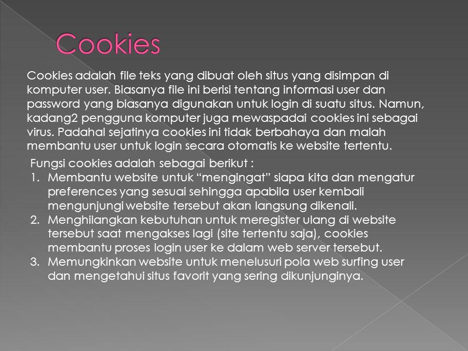 Cookies adalah file teks yang dibuat oleh situs yang disimpan di komputer user. Biasanya file ini berisi tentang informasi user dan password yang bias