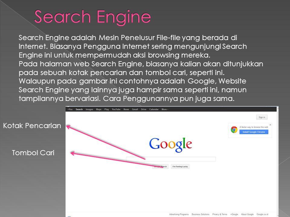 Search Engine adalah Mesin Penelusur File-file yang berada di Internet. Biasanya Pengguna Internet sering mengunjungi Search Engine ini untuk mempermu