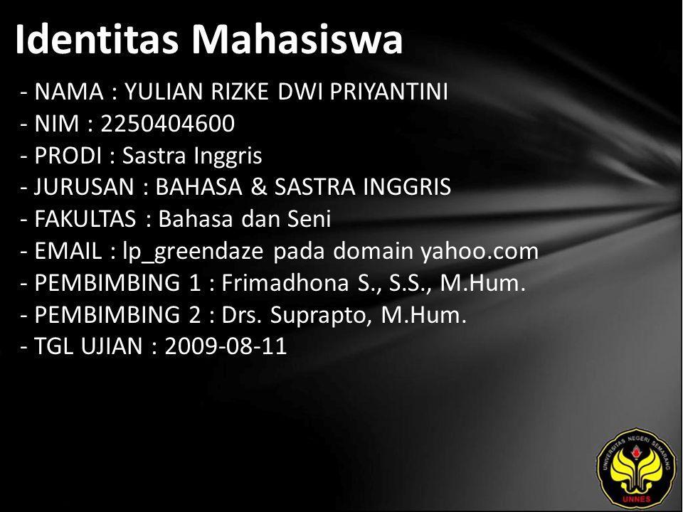 Identitas Mahasiswa - NAMA : YULIAN RIZKE DWI PRIYANTINI - NIM : 2250404600 - PRODI : Sastra Inggris - JURUSAN : BAHASA & SASTRA INGGRIS - FAKULTAS : Bahasa dan Seni - EMAIL : lp_greendaze pada domain yahoo.com - PEMBIMBING 1 : Frimadhona S., S.S., M.Hum.