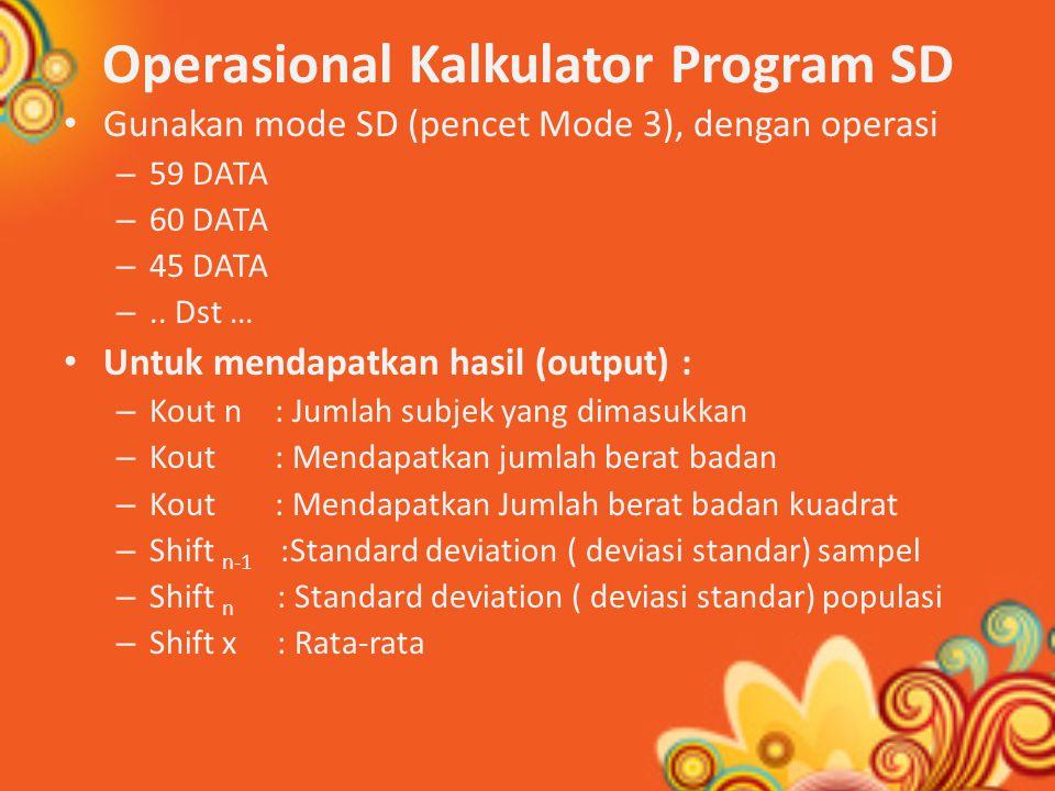 Operasional Kalkulator Program SD Gunakan mode SD (pencet Mode 3), dengan operasi – 59 DATA – 60 DATA – 45 DATA –..