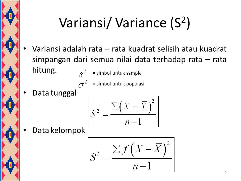 Variansi/ Variance (S 2 ) Variansi adalah rata – rata kuadrat selisih atau kuadrat simpangan dari semua nilai data terhadap rata – rata hitung. Data t