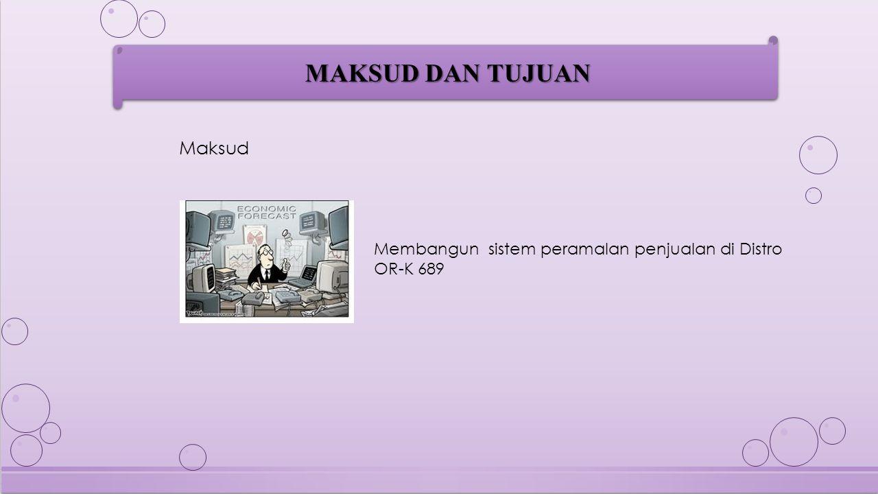MAKSUD DAN TUJUAN (1) Untuk mengetahui informasi peramalan penjualan, untuk perencanaan produksi pada produksi berikutnya.