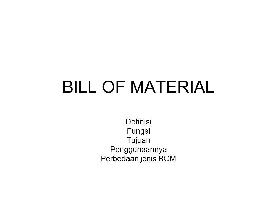 BILL OF MATERIAL Definisi Fungsi Tujuan Penggunaannya Perbedaan jenis BOM