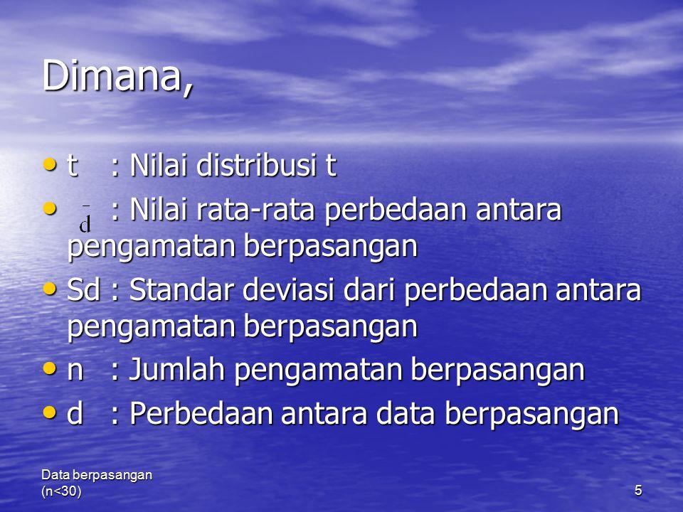Data berpasangan (n<30)5 Dimana, t: Nilai distribusi t t: Nilai distribusi t : Nilai rata-rata perbedaan antara pengamatan berpasangan : Nilai rata-ra