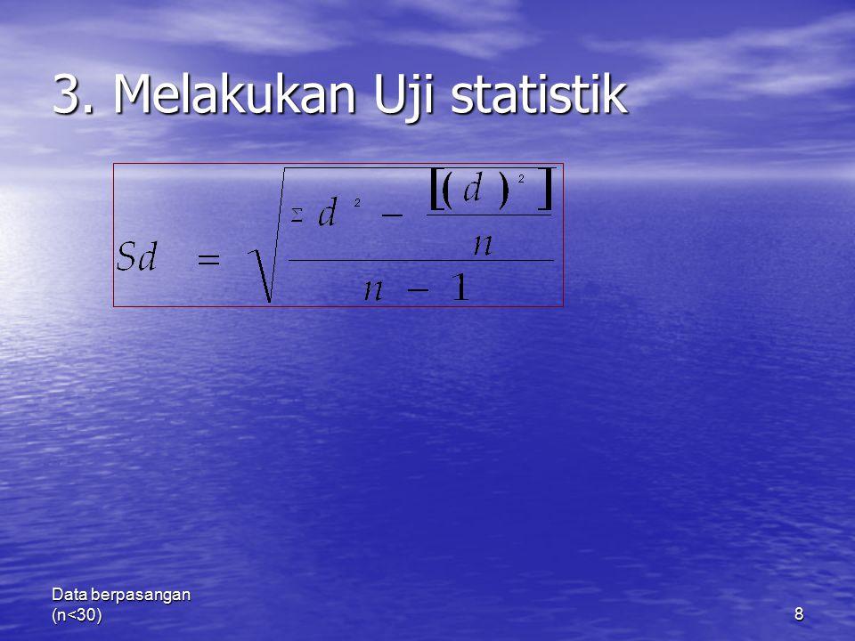 Data berpasangan (n<30)8 3. Melakukan Uji statistik