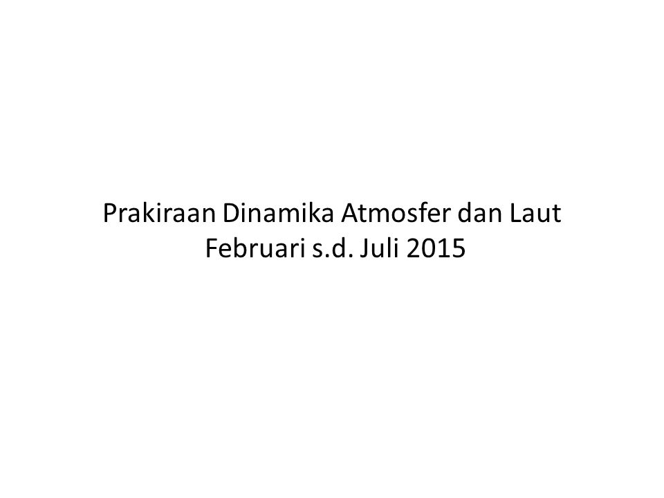 Prakiraan Dinamika Atmosfer dan Laut Februari s.d. Juli 2015
