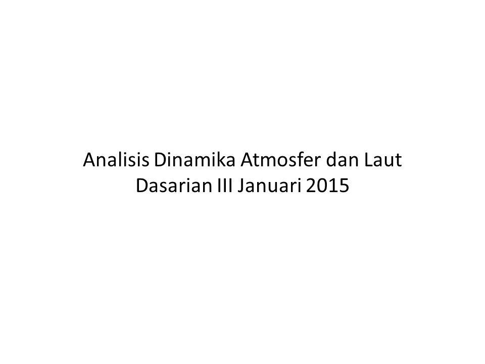 Analisis Dinamika Atmosfer dan Laut Dasarian III Januari 2015