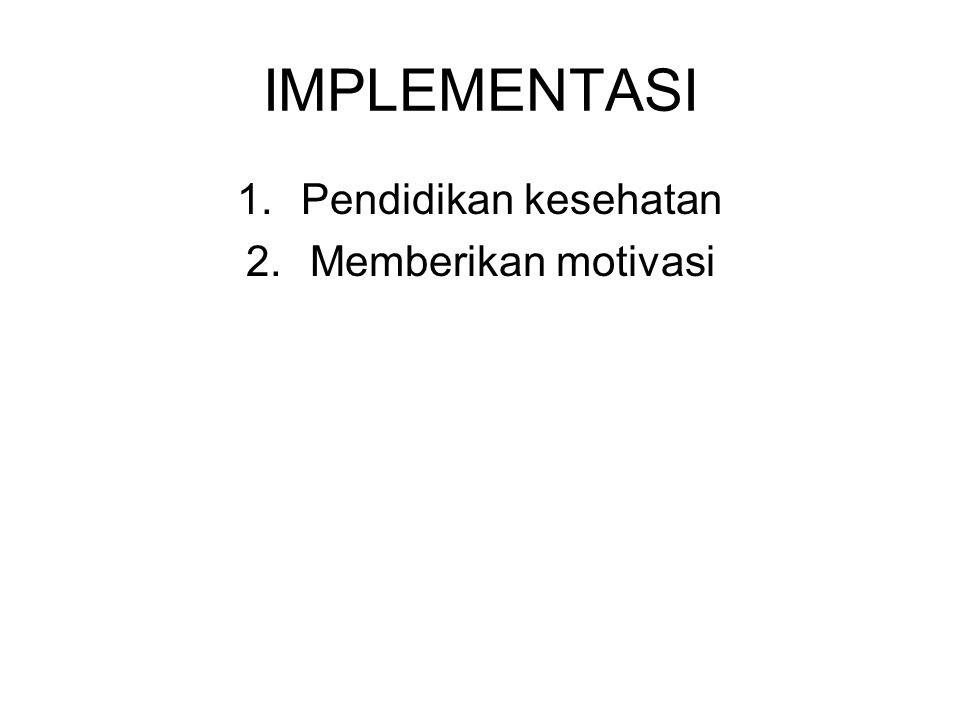 IMPLEMENTASI 1.Pendidikan kesehatan 2.Memberikan motivasi