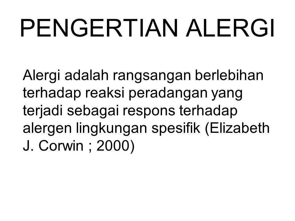 PENGERTIAN ALERGI Alergi adalah rangsangan berlebihan terhadap reaksi peradangan yang terjadi sebagai respons terhadap alergen lingkungan spesifik (Elizabeth J.