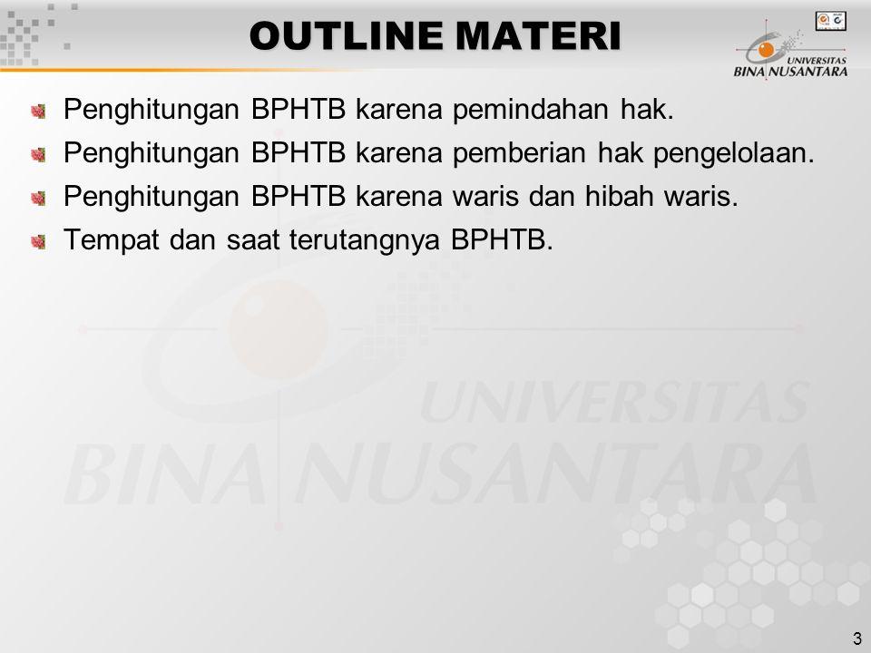 3 OUTLINE MATERI Penghitungan BPHTB karena pemindahan hak. Penghitungan BPHTB karena pemberian hak pengelolaan. Penghitungan BPHTB karena waris dan hi