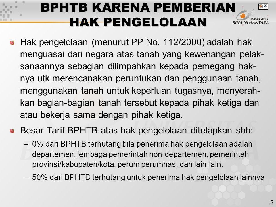 5 BPHTB KARENA PEMBERIAN HAK PENGELOLAAN Hak pengelolaan (menurut PP No. 112/2000) adalah hak menguasai dari negara atas tanah yang kewenangan pelak-
