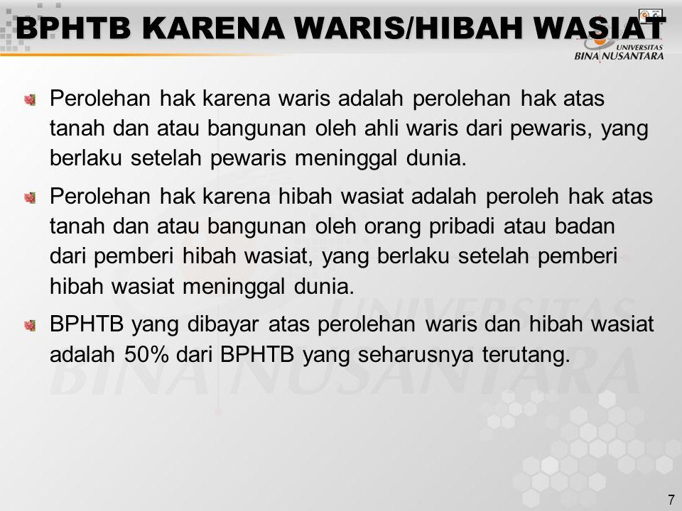 7 BPHTB KARENA WARIS/HIBAH WASIAT Perolehan hak karena waris adalah perolehan hak atas tanah dan atau bangunan oleh ahli waris dari pewaris, yang berlaku setelah pewaris meninggal dunia.