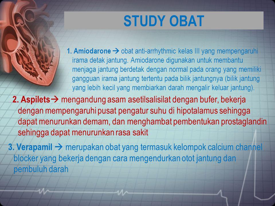 STUDY OBAT 1. Amiodarone  obat anti-arrhythmic kelas III yang mempengaruhi irama detak jantung. Amiodarone digunakan untuk membantu menjaga jantung b