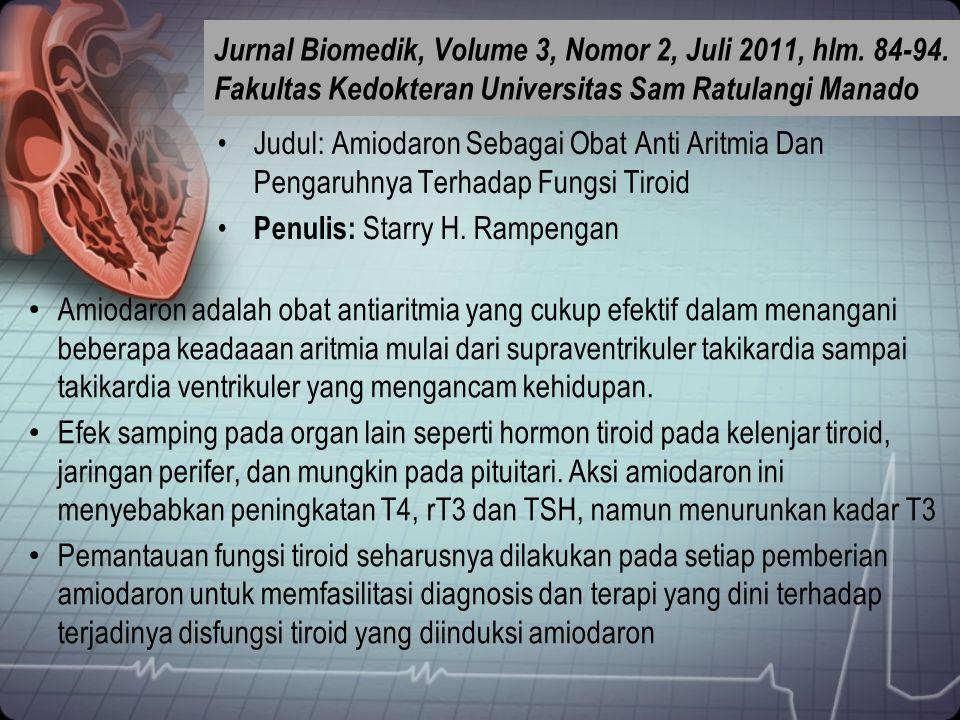 Judul: Amiodaron Sebagai Obat Anti Aritmia Dan Pengaruhnya Terhadap Fungsi Tiroid Penulis: Starry H. Rampengan Amiodaron adalah obat antiaritmia yang