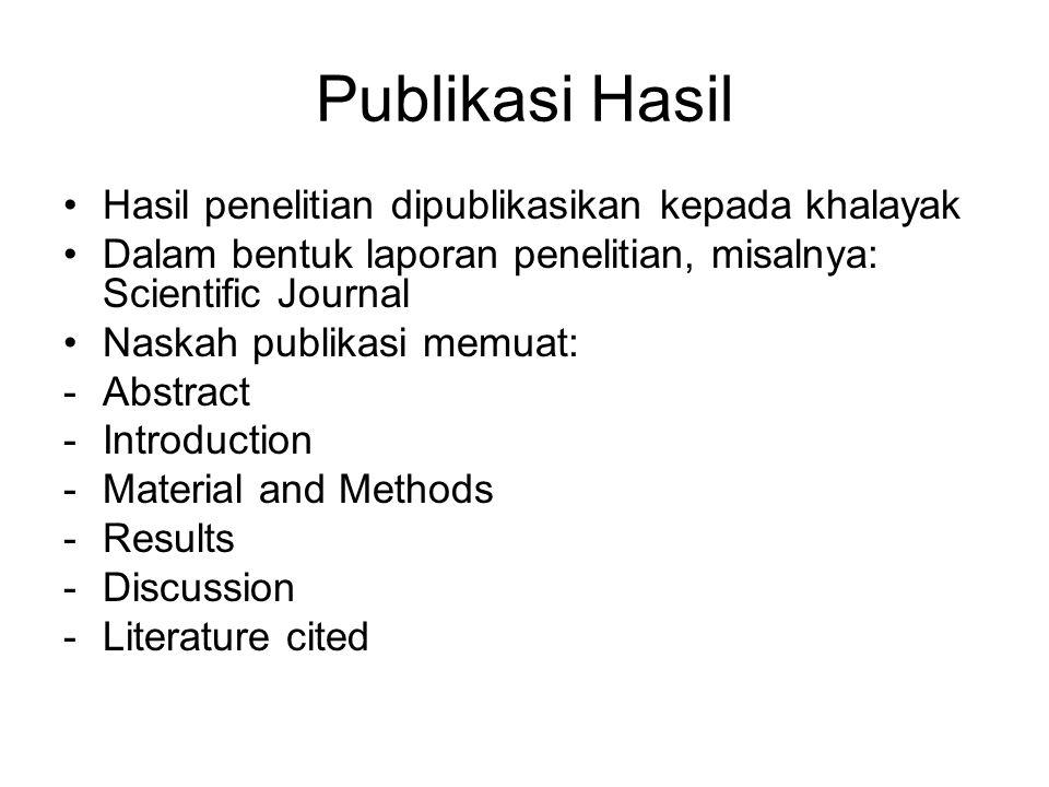 Publikasi Hasil Hasil penelitian dipublikasikan kepada khalayak Dalam bentuk laporan penelitian, misalnya: Scientific Journal Naskah publikasi memuat: -Abstract -Introduction -Material and Methods -Results -Discussion -Literature cited