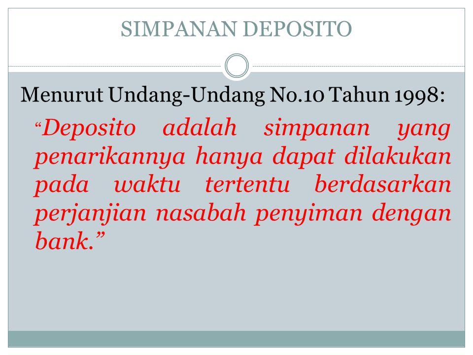 "SIMPANAN DEPOSITO Menurut Undang-Undang No.10 Tahun 1998: "" Deposito adalah simpanan yang penarikannya hanya dapat dilakukan pada waktu tertentu berda"