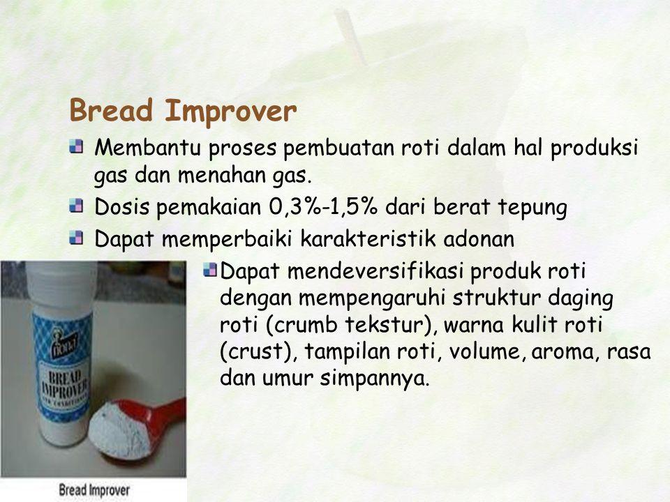 Bread Improver Membantu proses pembuatan roti dalam hal produksi gas dan menahan gas. Dosis pemakaian 0,3%-1,5% dari berat tepung Dapat memperbaiki ka