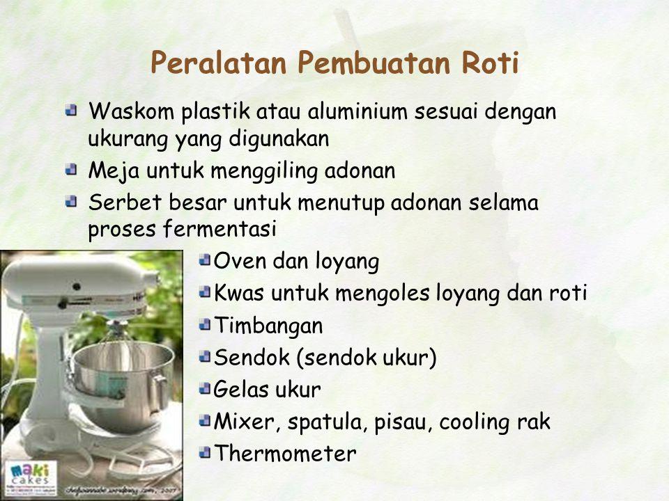 Peralatan Pembuatan Roti Waskom plastik atau aluminium sesuai dengan ukurang yang digunakan Meja untuk menggiling adonan Serbet besar untuk menutup ad