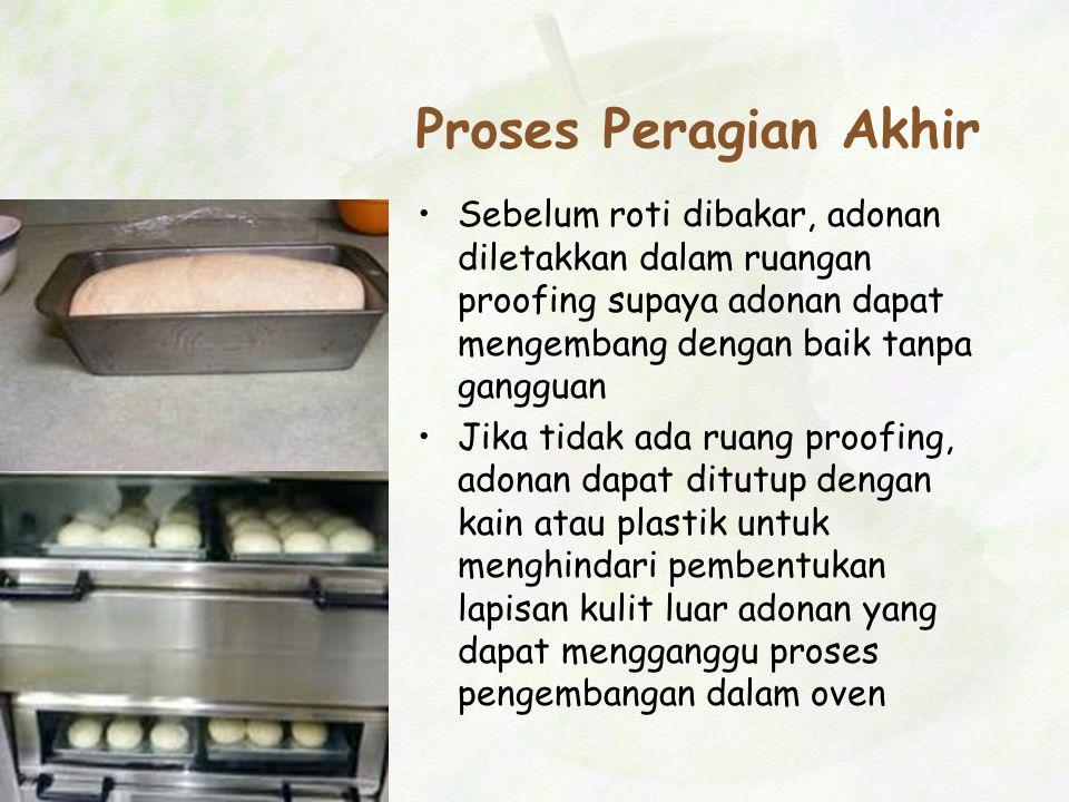 Proses Peragian Akhir Sebelum roti dibakar, adonan diletakkan dalam ruangan proofing supaya adonan dapat mengembang dengan baik tanpa gangguan Jika ti