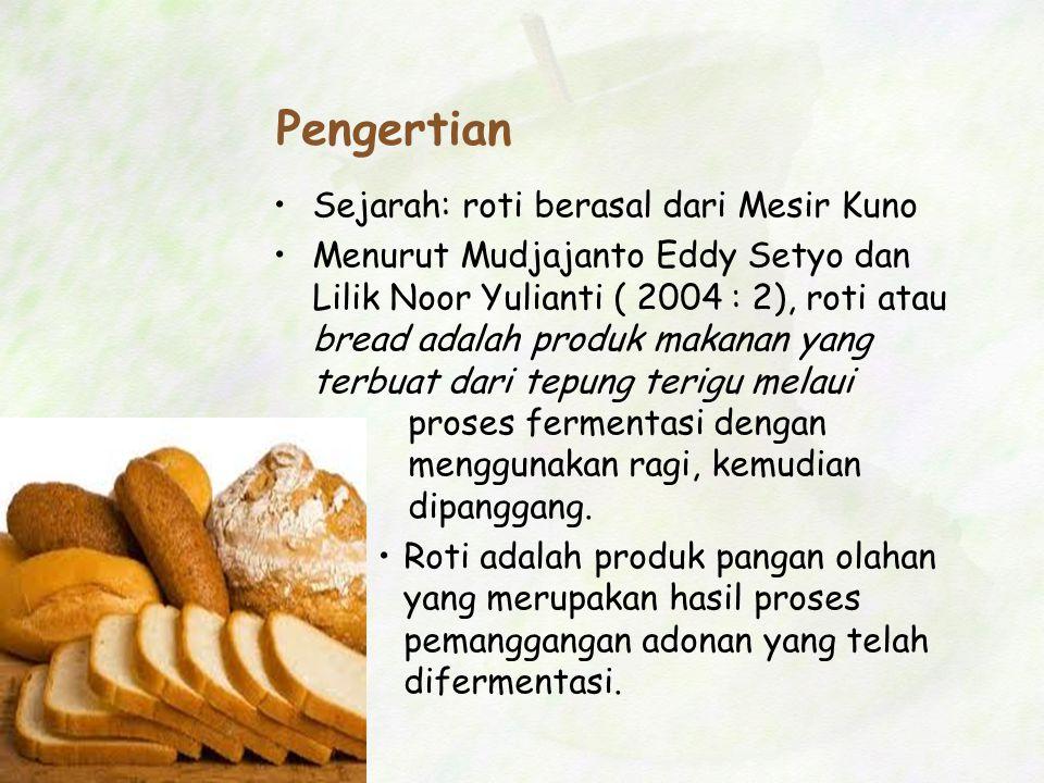 Pengertian Sejarah: roti berasal dari Mesir Kuno Menurut Mudjajanto Eddy Setyo dan Lilik Noor Yulianti ( 2004 : 2), roti atau bread adalah produk maka