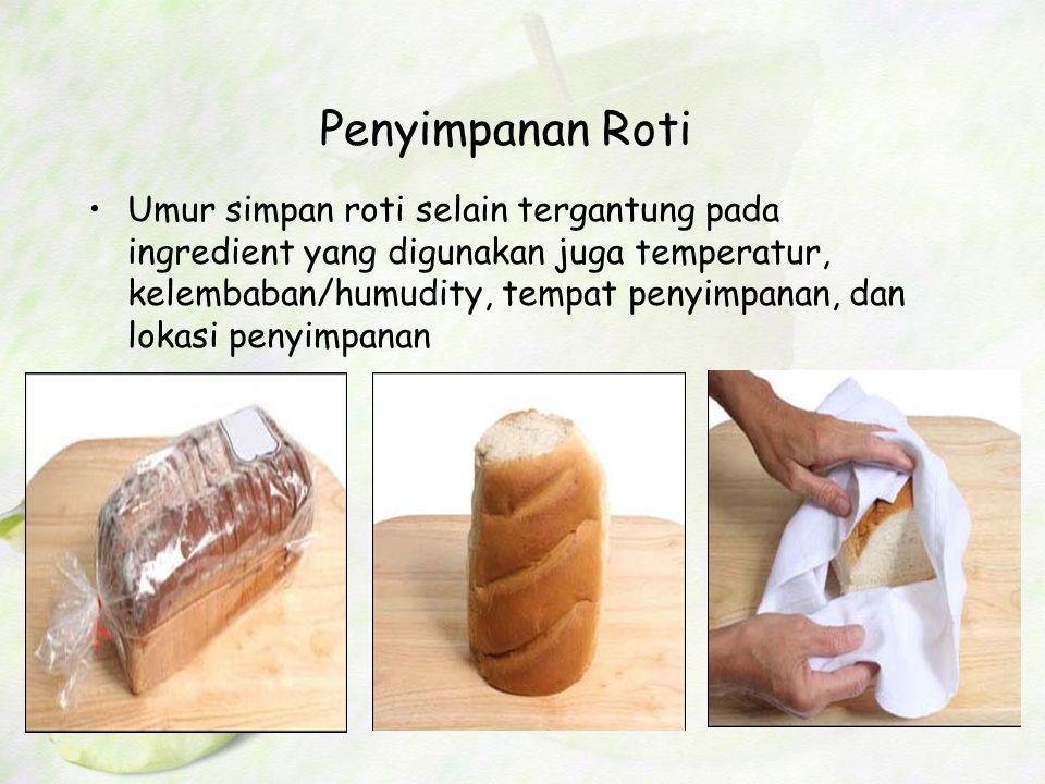 Penyimpanan Roti Umur simpan roti selain tergantung pada ingredient yang digunakan juga temperatur, kelembaban/humudity, tempat penyimpanan, dan lokas