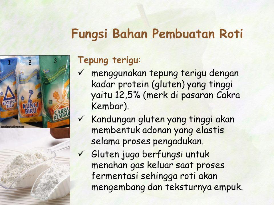 Fungsi Bahan Pembuatan Roti Tepung terigu: menggunakan tepung terigu dengan kadar protein (gluten) yang tinggi yaitu 12,5% (merk di pasaran Cakra Kemb