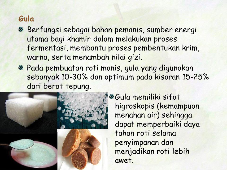 Gula Berfungsi sebagai bahan pemanis, sumber energi utama bagi khamir dalam melakukan proses fermentasi, membantu proses pembentukan krim, warna, sert