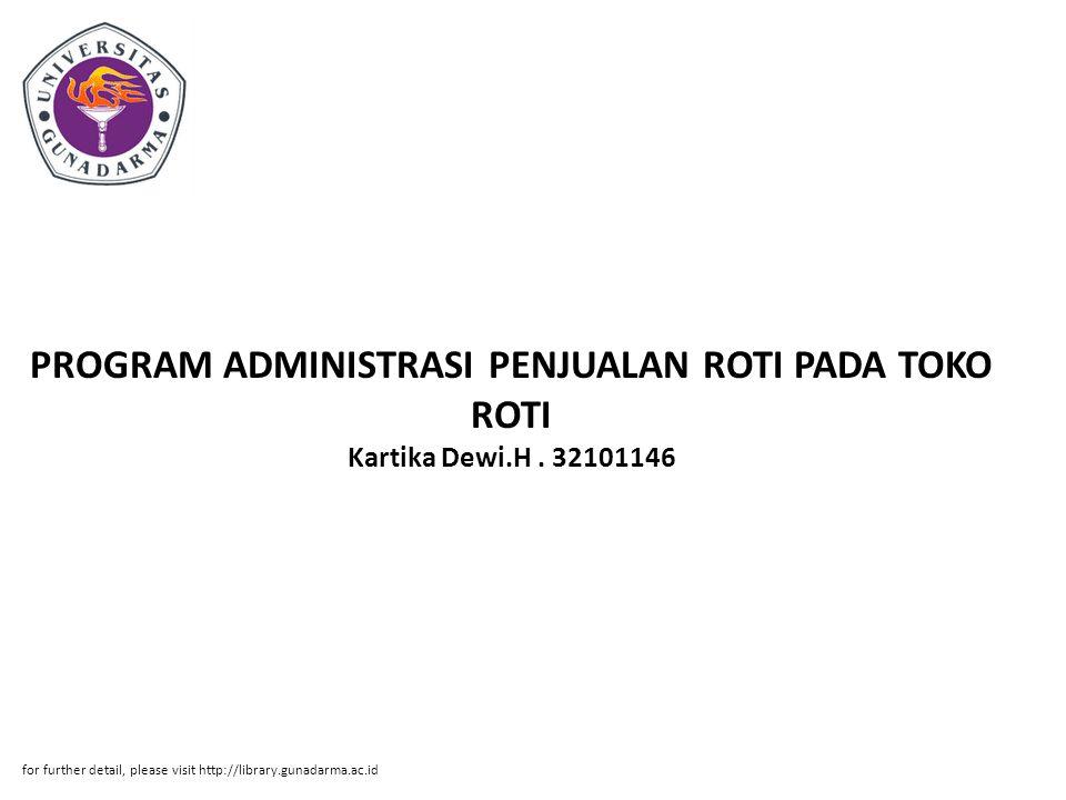PROGRAM ADMINISTRASI PENJUALAN ROTI PADA TOKO ROTI Kartika Dewi.H. 32101146 for further detail, please visit http://library.gunadarma.ac.id