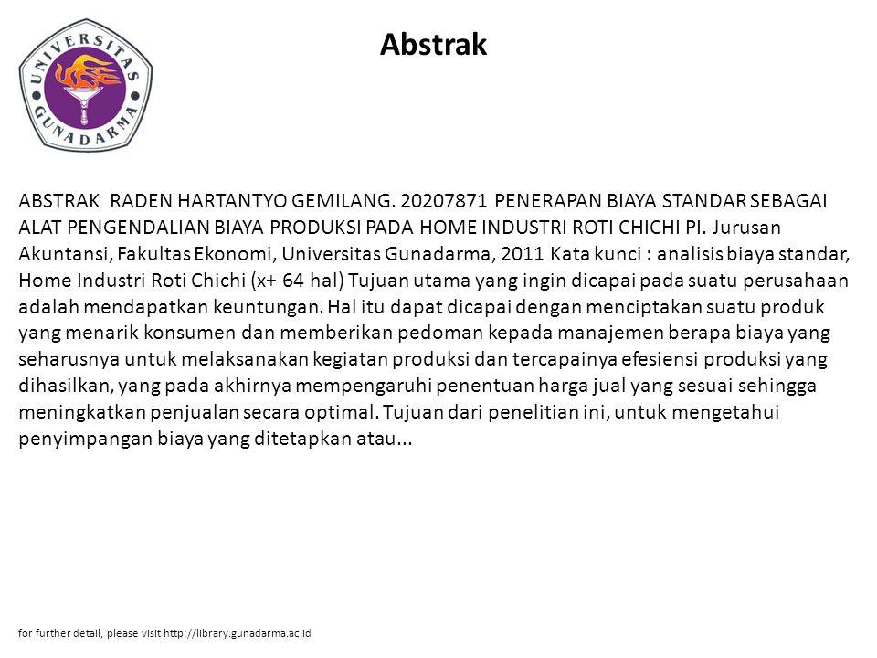 Abstrak ABSTRAK RADEN HARTANTYO GEMILANG. 20207871 PENERAPAN BIAYA STANDAR SEBAGAI ALAT PENGENDALIAN BIAYA PRODUKSI PADA HOME INDUSTRI ROTI CHICHI PI.