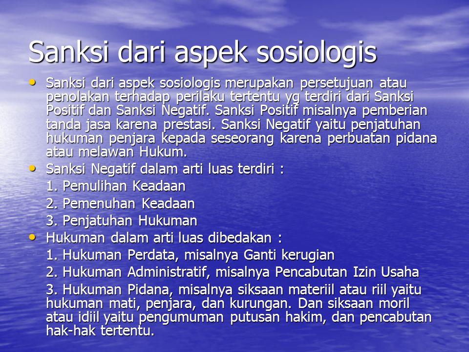 Sanksi dari aspek sosiologis Sanksi dari aspek sosiologis merupakan persetujuan atau penolakan terhadap perilaku tertentu yg terdiri dari Sanksi Posit