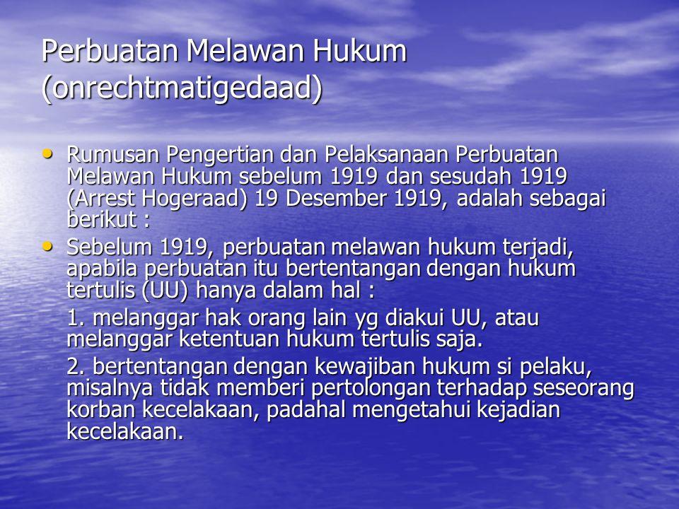 Perbuatan Melawan Hukum (onrechtmatigedaad) Rumusan Pengertian dan Pelaksanaan Perbuatan Melawan Hukum sebelum 1919 dan sesudah 1919 (Arrest Hogeraad)