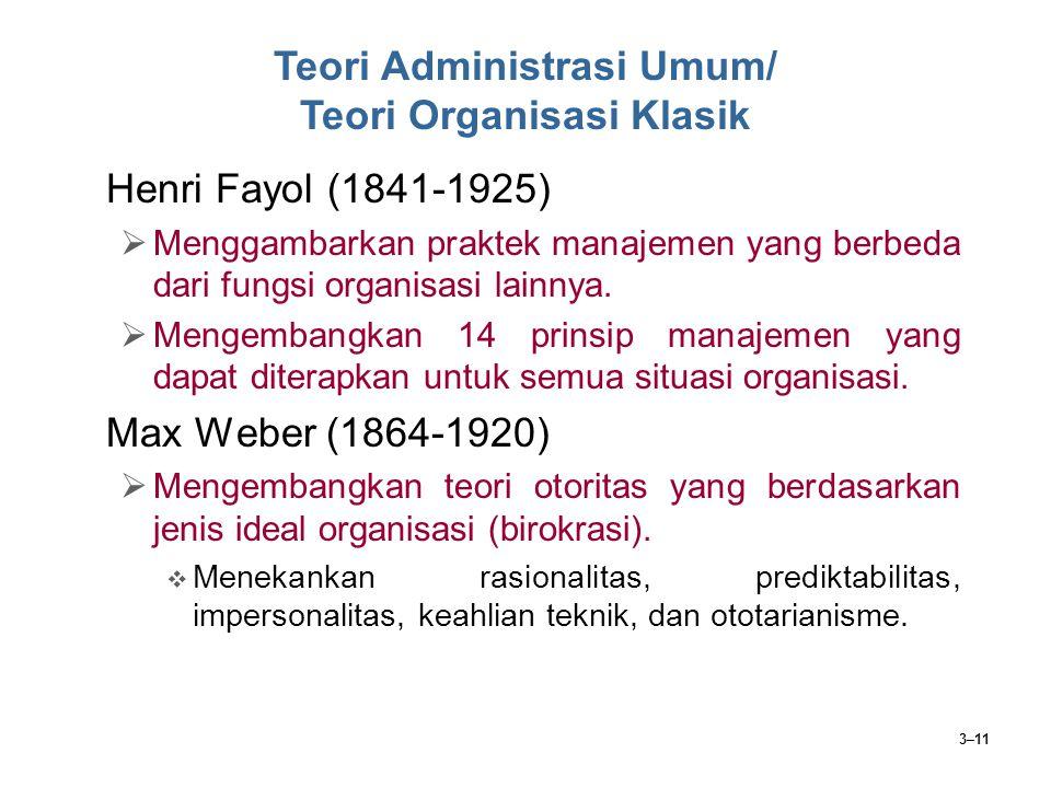 3–11 Henri Fayol (1841-1925)  Menggambarkan praktek manajemen yang berbeda dari fungsi organisasi lainnya.  Mengembangkan 14 prinsip manajemen yang