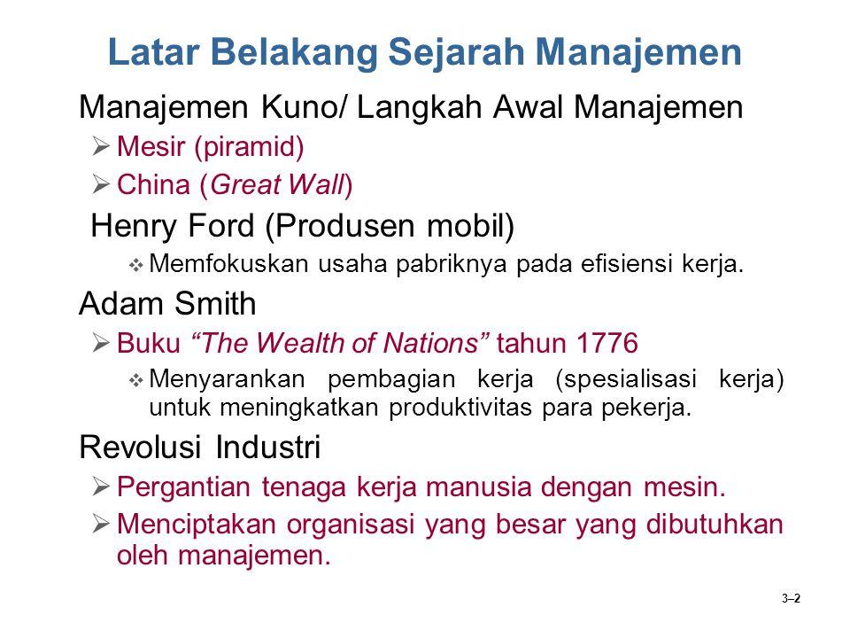 3–2 Latar Belakang Sejarah Manajemen Manajemen Kuno/ Langkah Awal Manajemen  Mesir (piramid)  China (Great Wall) Henry Ford (Produsen mobil)  Memfo