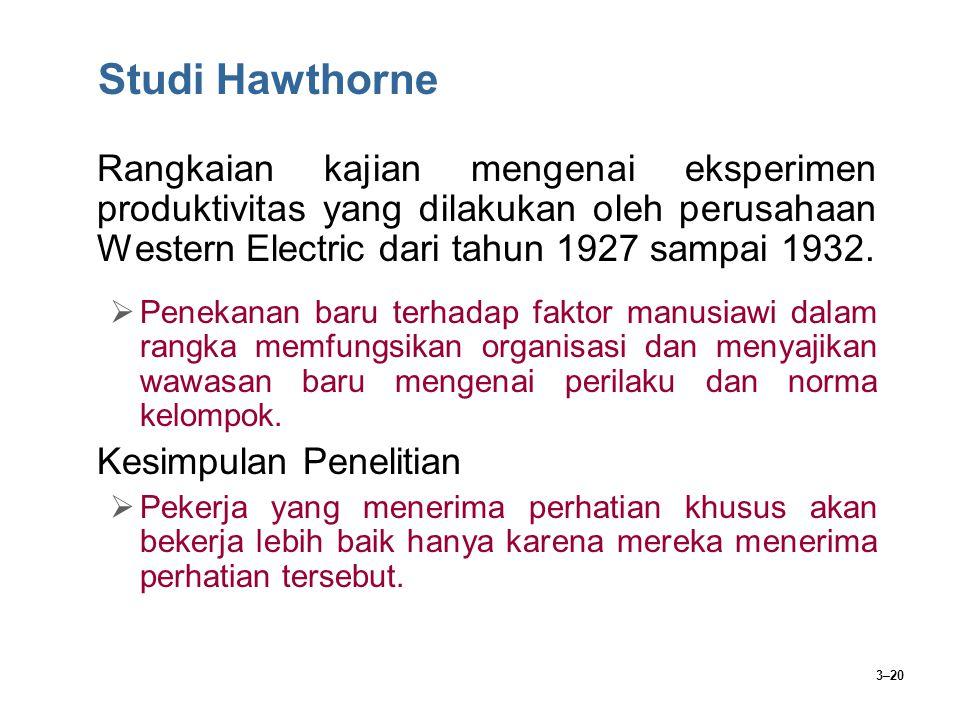 3–20 Studi Hawthorne Rangkaian kajian mengenai eksperimen produktivitas yang dilakukan oleh perusahaan Western Electric dari tahun 1927 sampai 1932. 