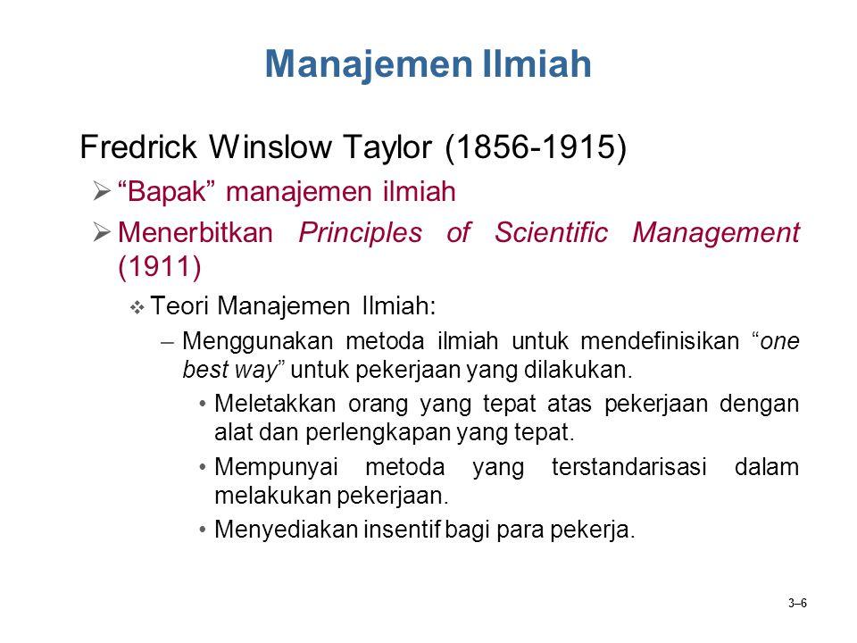3–7 Manajemen Ilmiah Empat Prinsip Fredrick Winslow Taylor:  Perkembangan manajemen ilmiah yang sebenarnya  Seleksi ilmiah para pekerja  Pendidikan dan pengembangan ilmiah para pekerja  Kerja sama bersahabat dan secara pribadi antara manajemen dan tenaga kerja