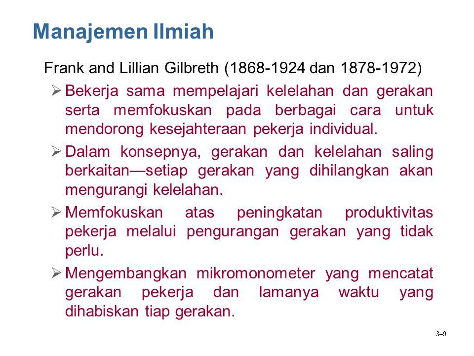 3–9 Manajemen Ilmiah Frank and Lillian Gilbreth (1868-1924 dan 1878-1972)  Bekerja sama mempelajari kelelahan dan gerakan serta memfokuskan pada berb