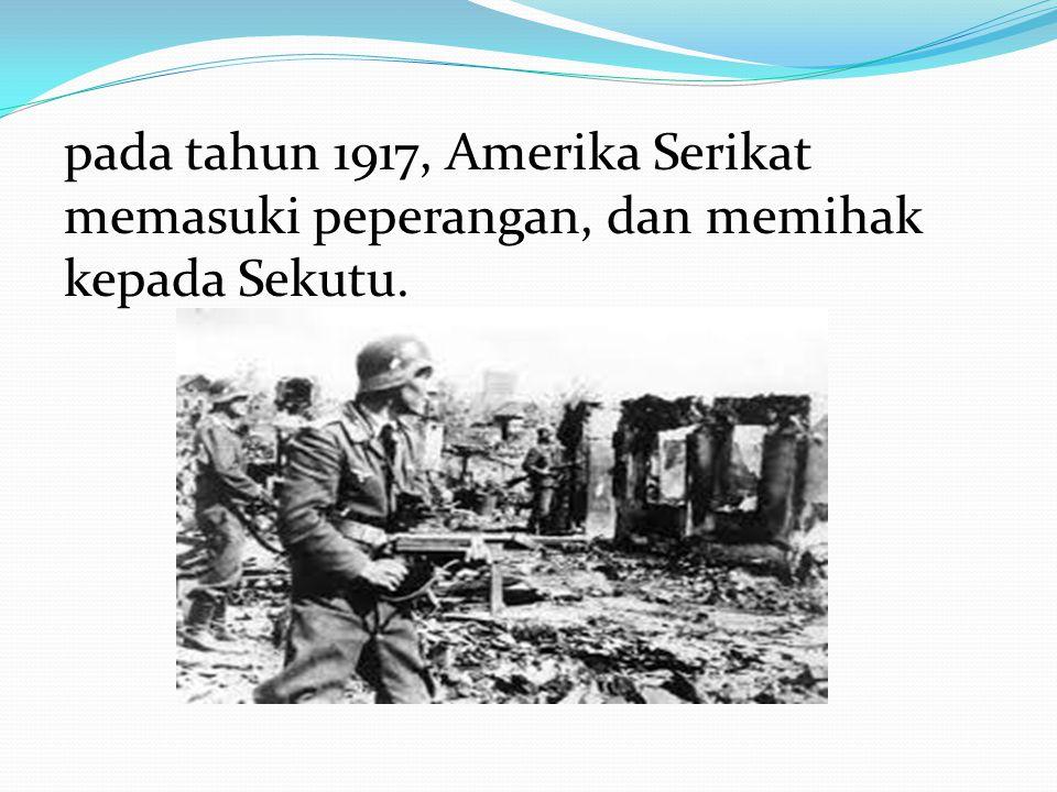 pada tahun 1917, Amerika Serikat memasuki peperangan, dan memihak kepada Sekutu.